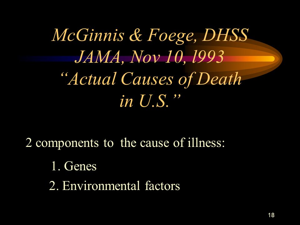 18 McGinnis & Foege, DHSS JAMA, Nov 10, l993 Actual Causes of Death in U.S. 2 components to the cause of illness: 1.