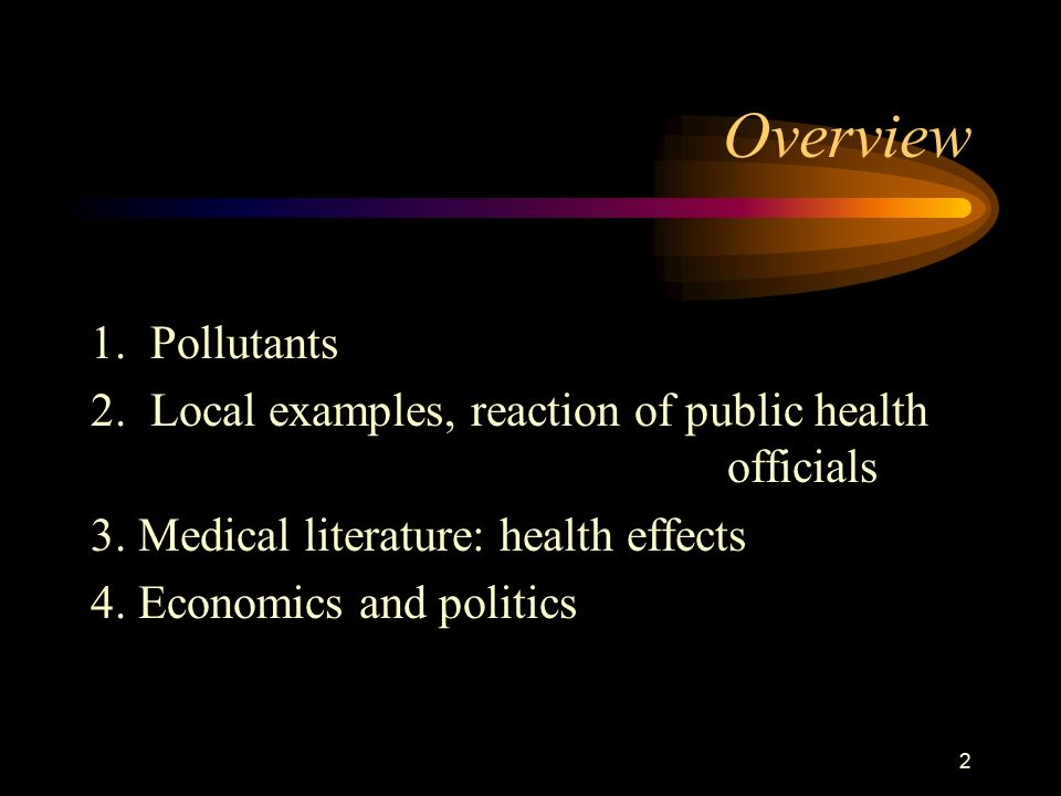 2 Overview 1. Pollutants 2. Local examples, reaction of public health officials 3.