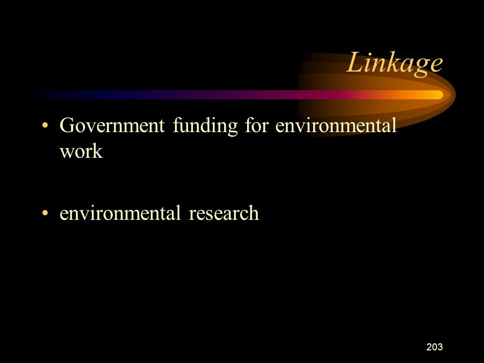 203 Linkage Government funding for environmental work environmental research