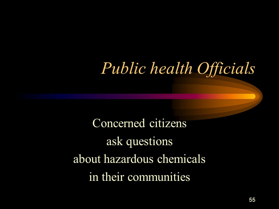 55 Public health Officials Concerned citizens ask questions about hazardous chemicals in their communities