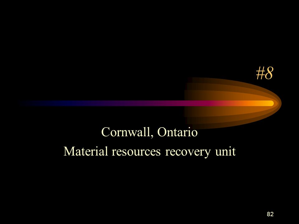82 #8 Cornwall, Ontario Material resources recovery unit