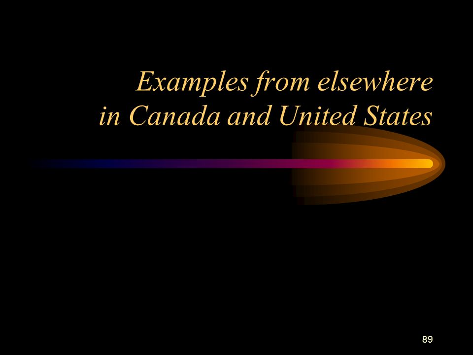 89 Examples from elsewhere in Canada and United States