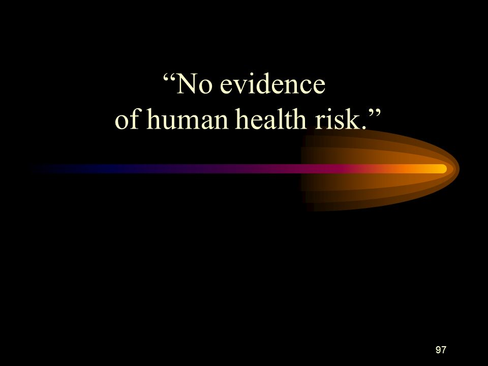 97 No evidence of human health risk.
