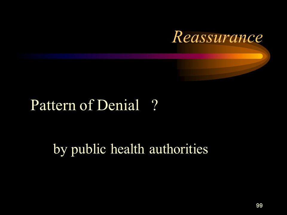 99 Reassurance Pattern of Denial by public health authorities
