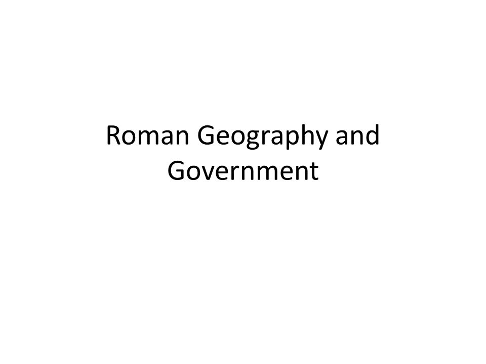 Roman Geography and Government