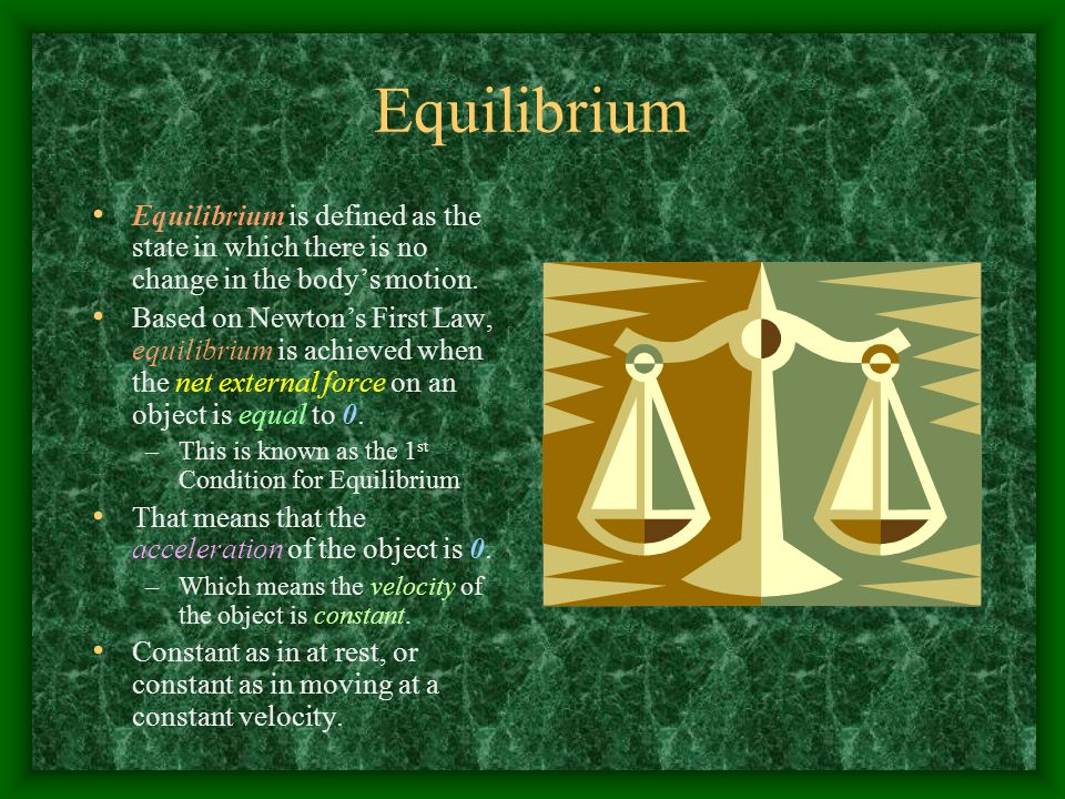 Equilibrium Equilibrium is defined as the state in which there is no change in the body's motion.