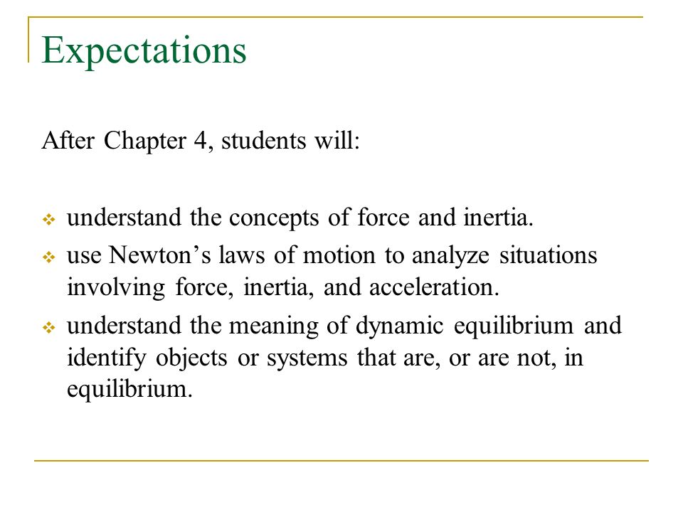 Expectations After Chapter 4, students will:  understand the concepts of force and inertia.