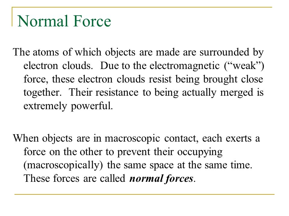 Normal Force The atoms of which objects are made are surrounded by electron clouds.