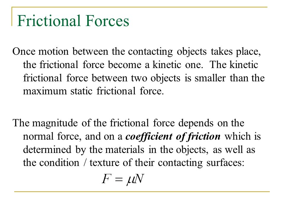 Frictional Forces Once motion between the contacting objects takes place, the frictional force become a kinetic one.