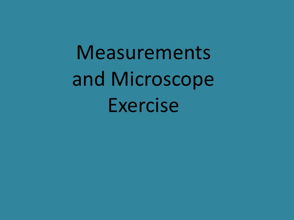 Measurements and Microscope Exercise