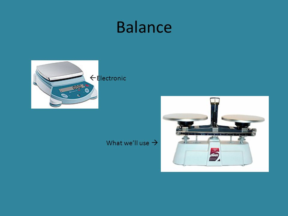Balance  Electronic What we'll use 