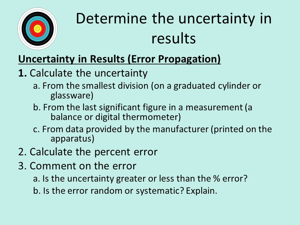 Determine the uncertainty in results Uncertainty in Results (Error Propagation) 1.