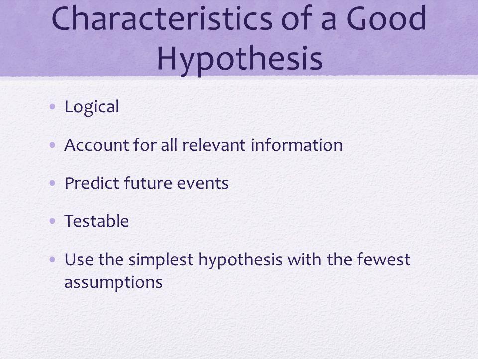 Characteristics of good hypothesis