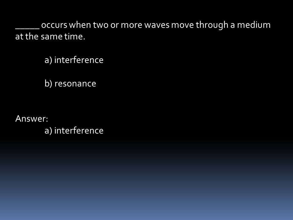 _____ occurs when two or more waves move through a medium at the same time.