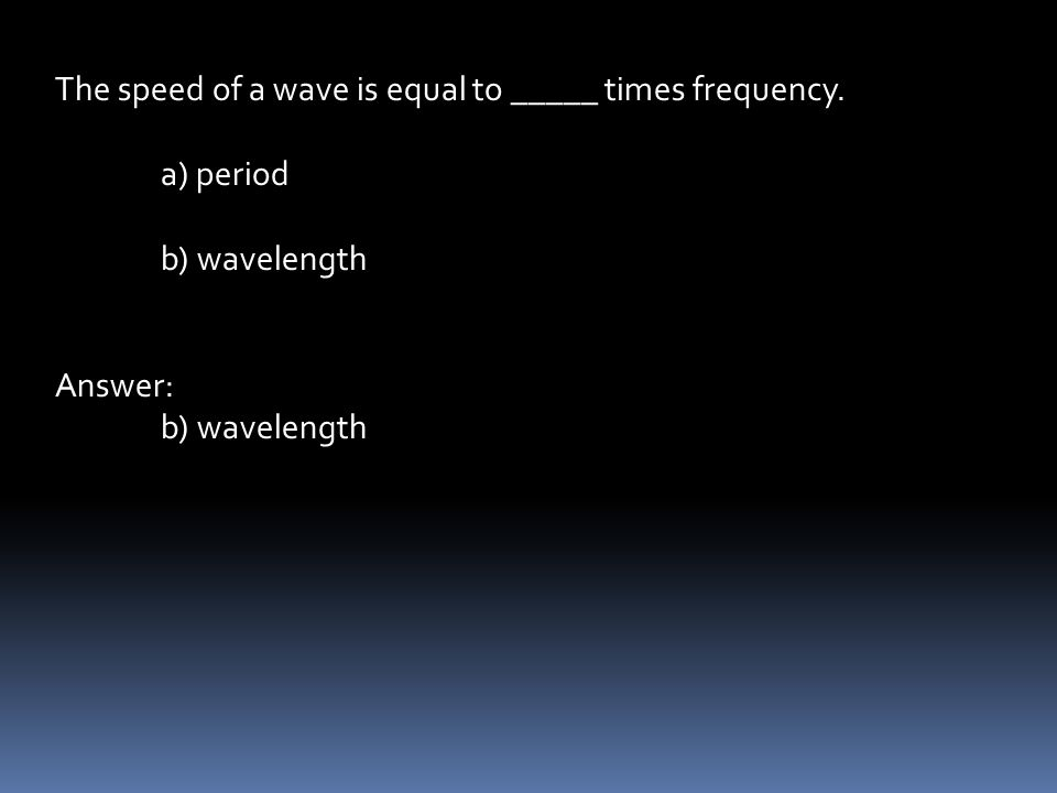 The speed of a wave is equal to _____ times frequency.