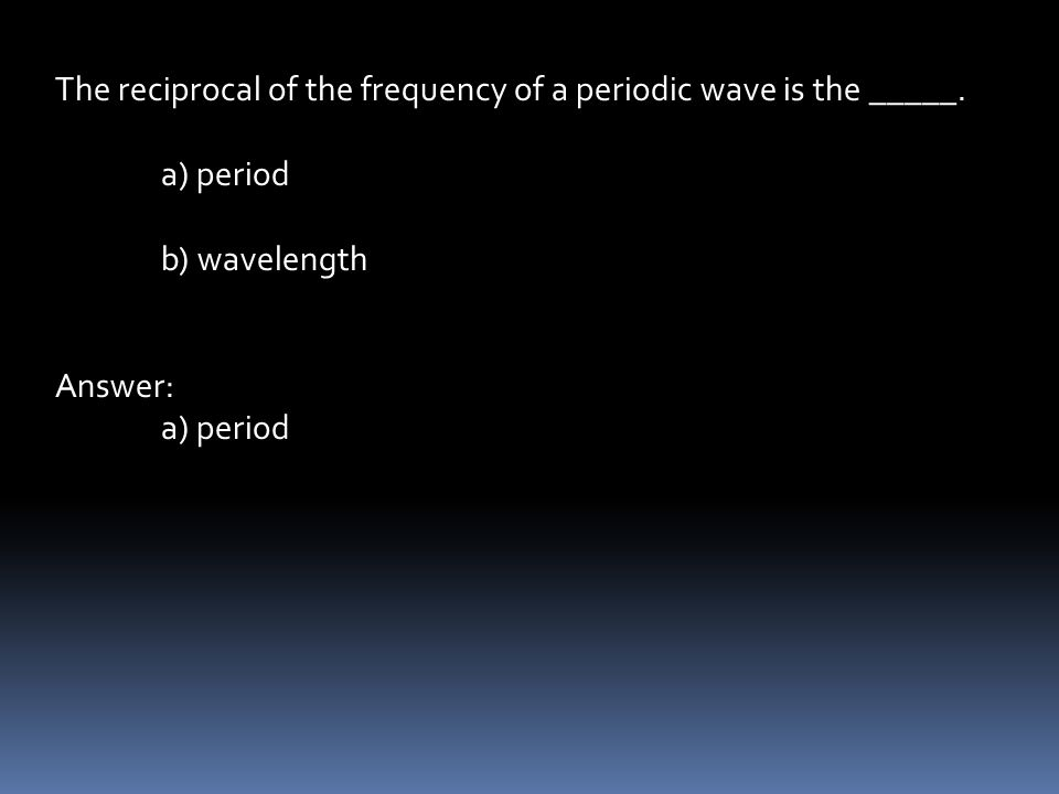 The reciprocal of the frequency of a periodic wave is the _____.
