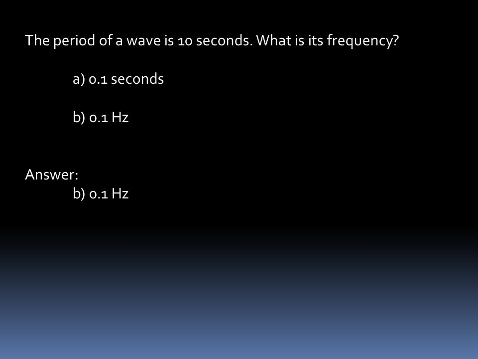 The period of a wave is 10 seconds. What is its frequency.