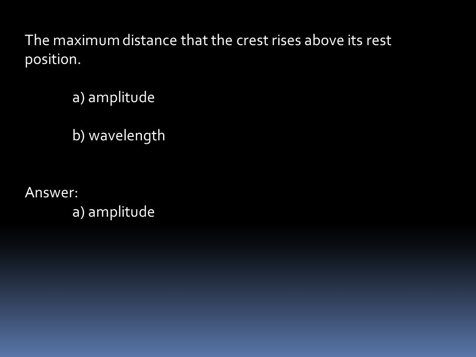 The maximum distance that the crest rises above its rest position.