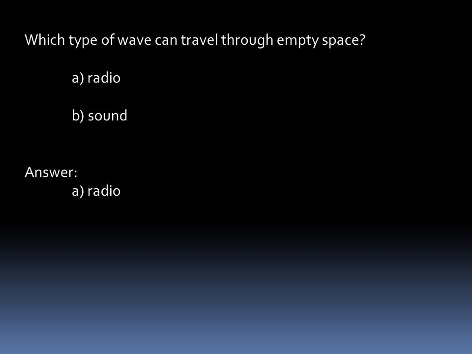 Which type of wave can travel through empty space a) radio b) sound Answer: a) radio