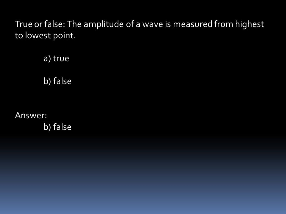 True or false: The amplitude of a wave is measured from highest to lowest point.
