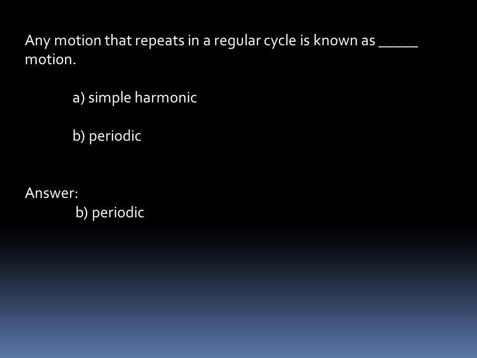 Any motion that repeats in a regular cycle is known as _____ motion.