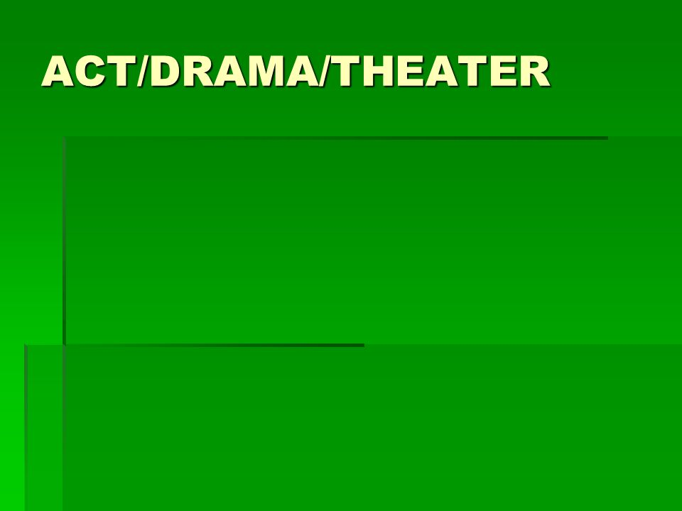 ACT/DRAMA/THEATER