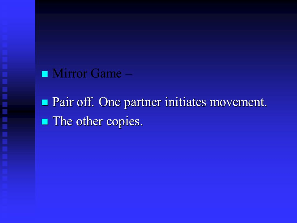 Mirror Game – Pair off. One partner initiates movement.