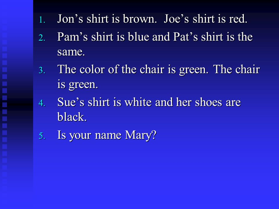 1. Jon's shirt is brown. Joe's shirt is red. 2.