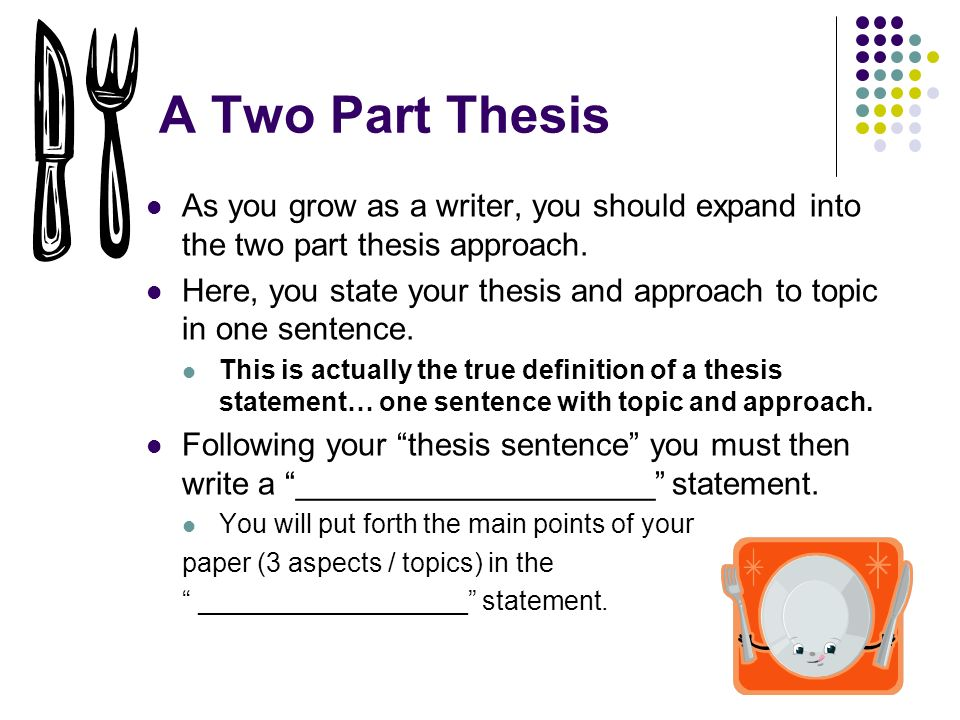 definition of thesis parts Definition and a list of examples of thesis a thesis is a central idea that a writer puts forward at the beginning of an argument, and jaques: all the world's a stage, and all the men and women merely players they have their exits and their entrances, and one man in his time plays many parts, his.
