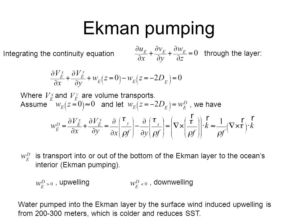 Ekman pumping Integrating the continuity equation is transport into or out of the bottom of the Ekman layer to the ocean's interior (Ekman pumping).
