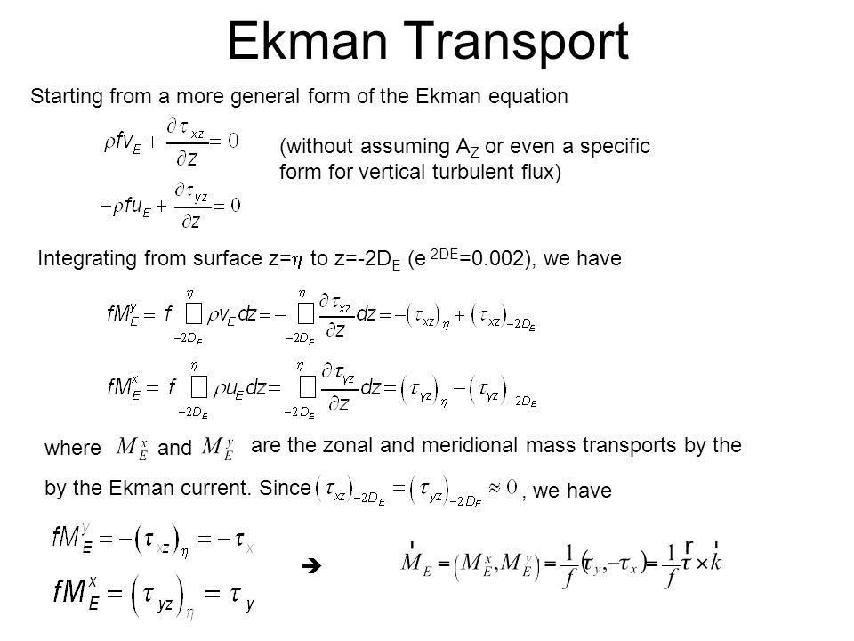 Ekman Transport Integrating from surface z=  to z=-2D E (e -2DE =0.002), we have by the Ekman current.