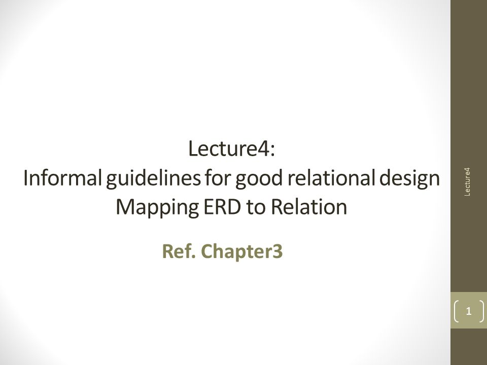 Lecture4: Informal guidelines for good relational design Mapping ERD to Relation Ref.