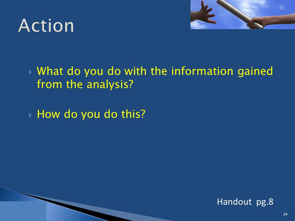  What do you do with the information gained from the analysis.