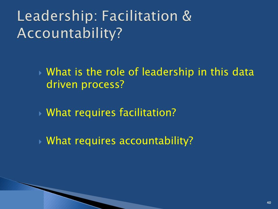  What is the role of leadership in this data driven process.