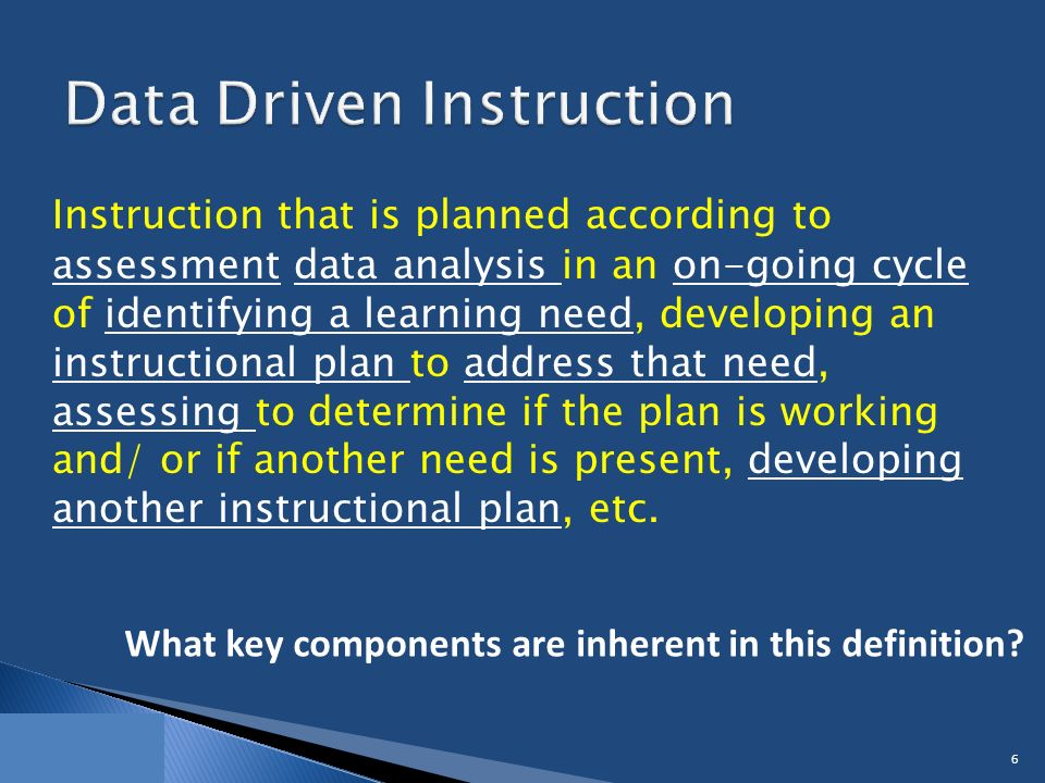 Instruction that is planned according to assessment data analysis in an on-going cycle of identifying a learning need, developing an instructional plan to address that need, assessing to determine if the plan is working and/ or if another need is present, developing another instructional plan, etc.