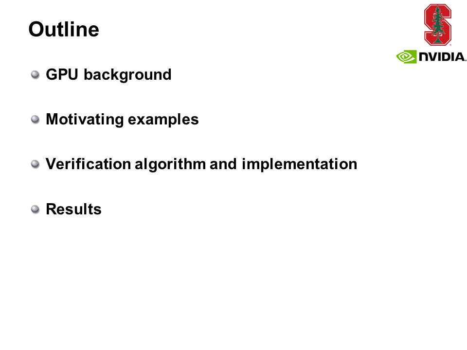 Outline GPU background Motivating examples Verification algorithm and implementation Results