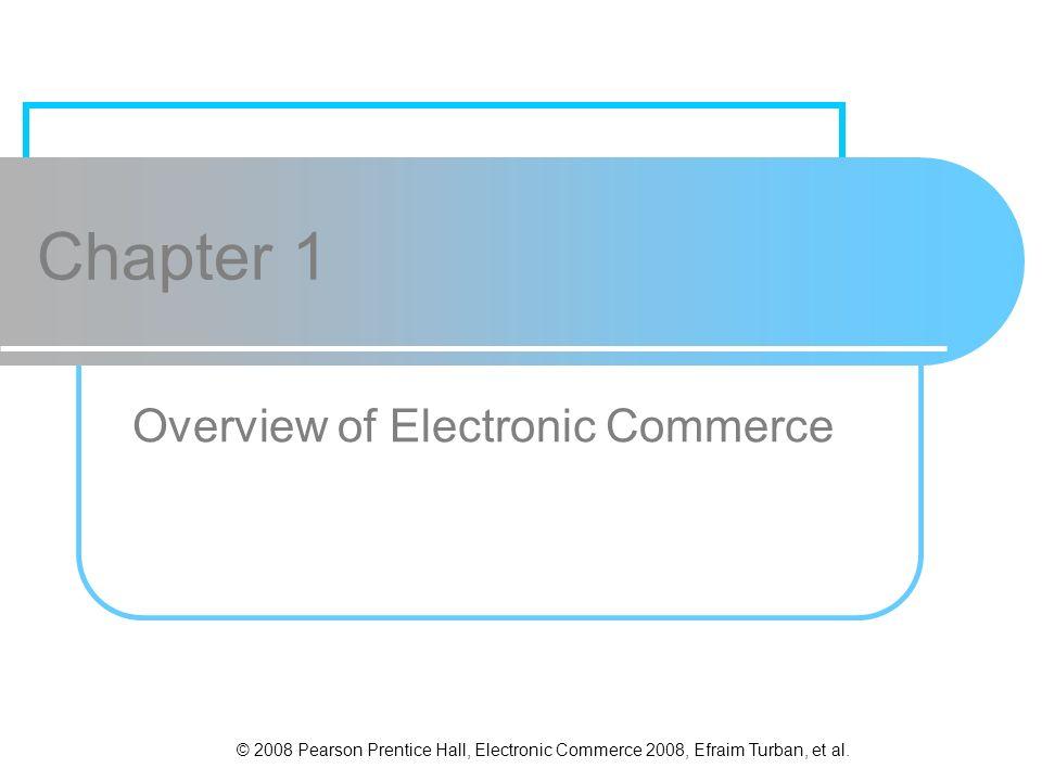 © 2008 Pearson Prentice Hall, Electronic Commerce 2008, Efraim Turban, et al.