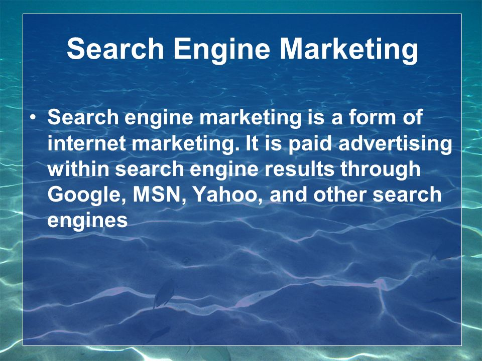 Search Engine Marketing Search engine marketing is a form of internet marketing.