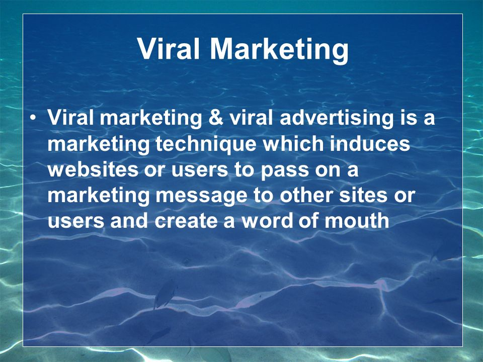 Viral Marketing Viral marketing & viral advertising is a marketing technique which induces websites or users to pass on a marketing message to other sites or users and create a word of mouth