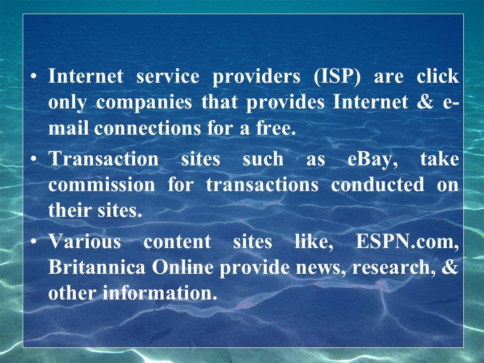 Internet service providers (ISP) are click only companies that provides Internet & e- mail connections for a free.