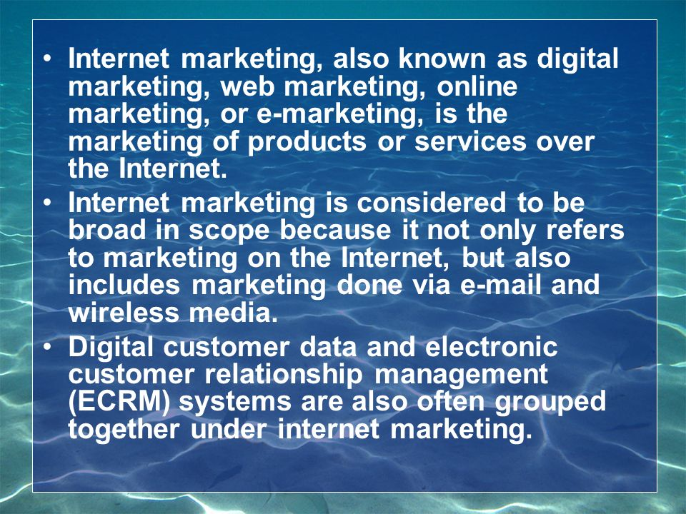 Internet marketing, also known as digital marketing, web marketing, online marketing, or e-marketing, is the marketing of products or services over the Internet.