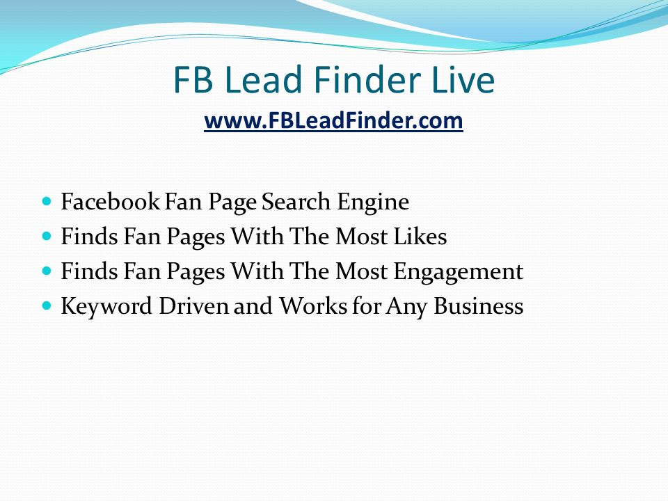 FB Lead Finder Live   Facebook Fan Page Search Engine Finds Fan Pages With The Most Likes Finds Fan Pages With The Most Engagement Keyword Driven and Works for Any Business
