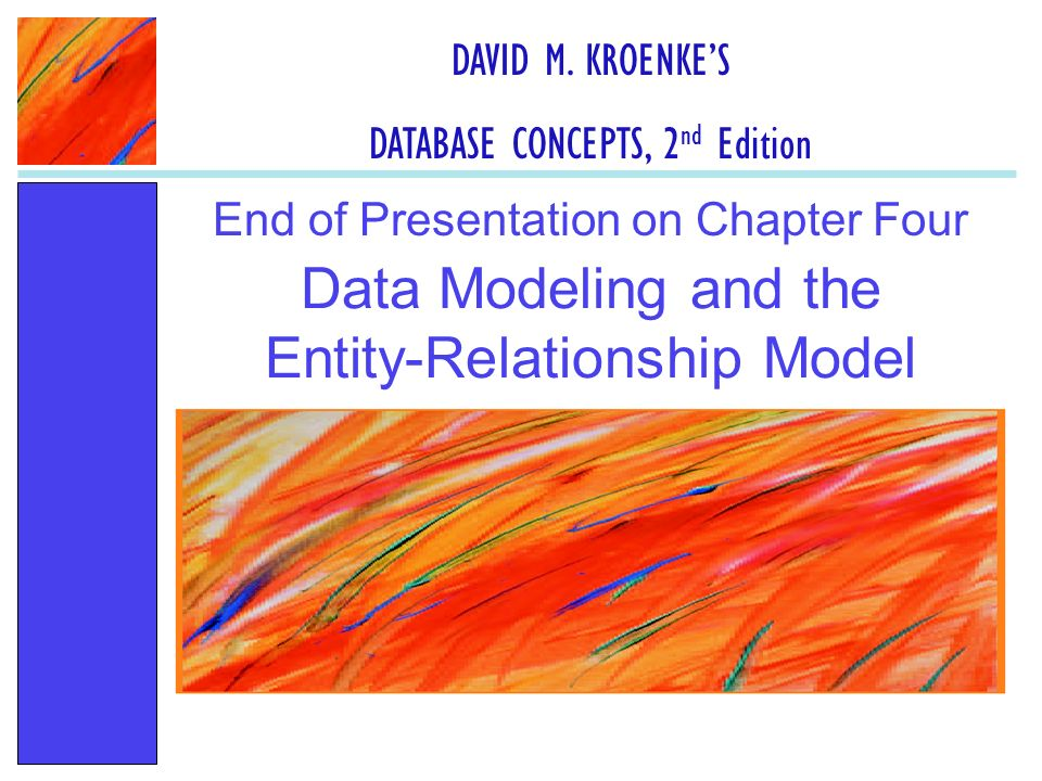 Data Modeling and the Entity-Relationship Model End of Presentation on Chapter Four DAVID M.