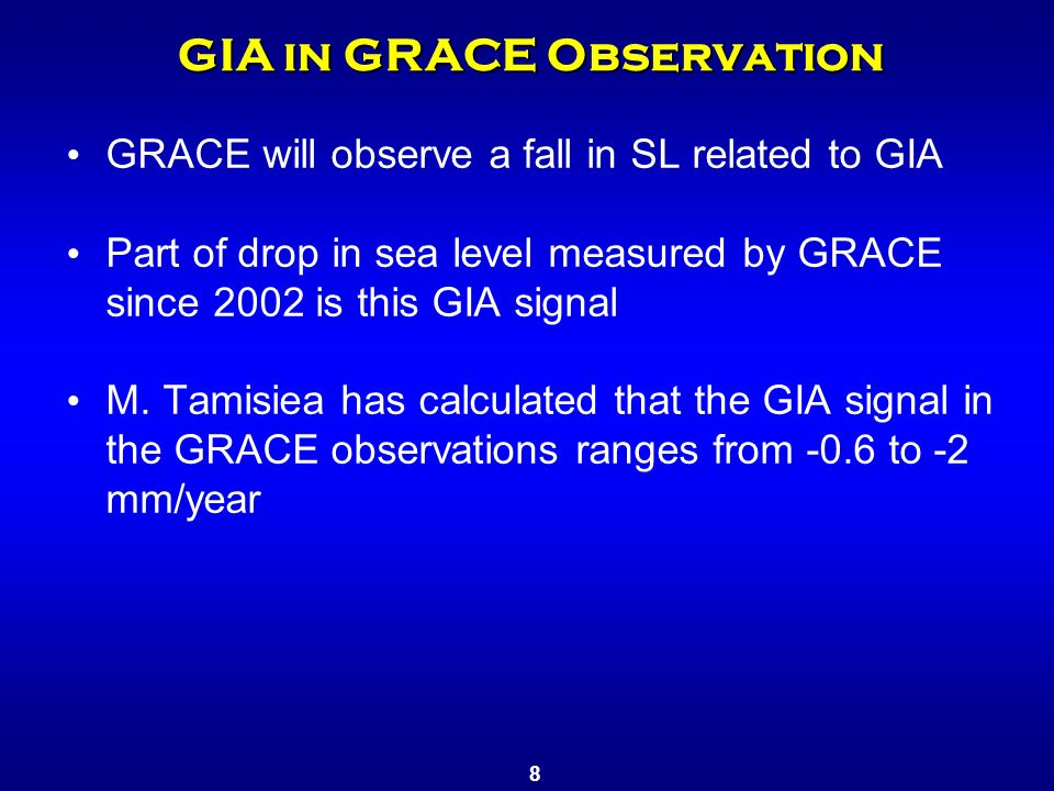 GIA in GRACE Observation GRACE will observe a fall in SL related to GIA Part of drop in sea level measured by GRACE since 2002 is this GIA signal M.