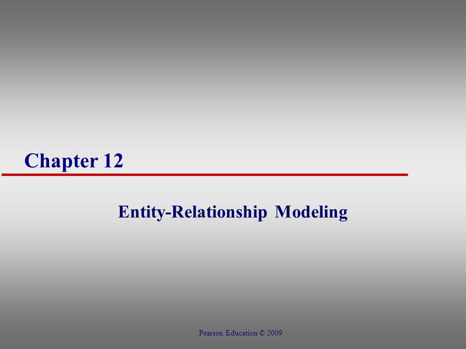 Chapter 12 Entity-Relationship Modeling Pearson Education © 2009