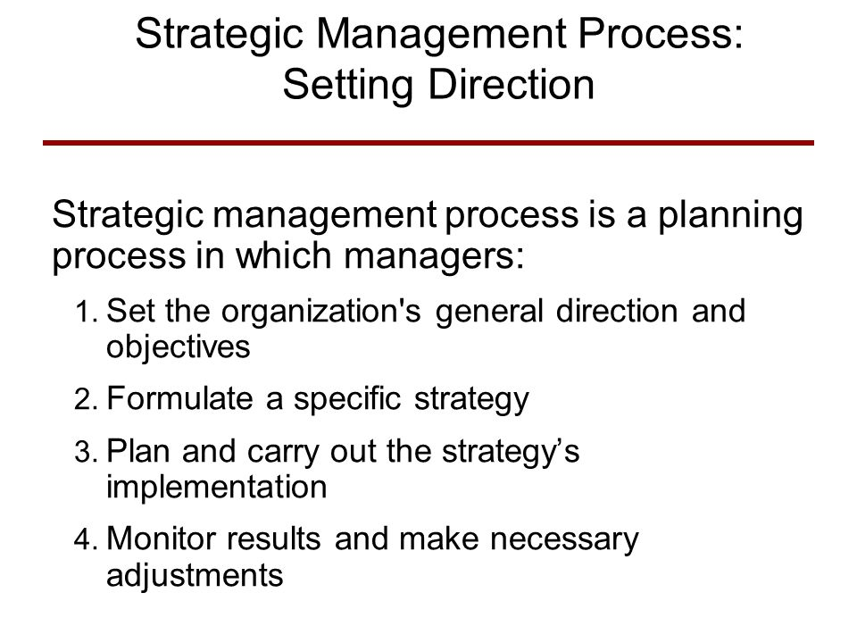 Strategic Management Process: Setting Direction Strategic management process is a planning process in which managers: 1.