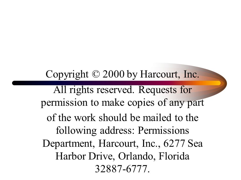 Copyright © 2000 by Harcourt, Inc. All rights reserved.