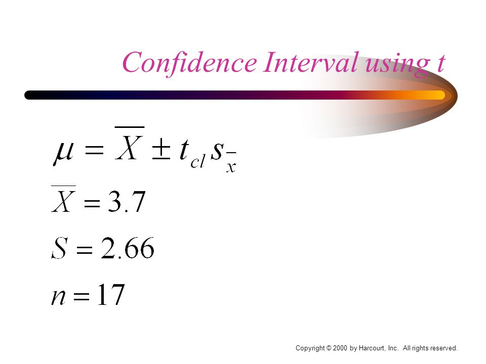 Copyright © 2000 by Harcourt, Inc. All rights reserved. Confidence Interval using t