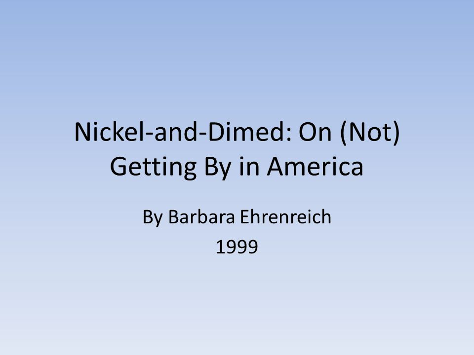 Nickel-and-Dimed: On (Not) Getting By in America By Barbara Ehrenreich 1999