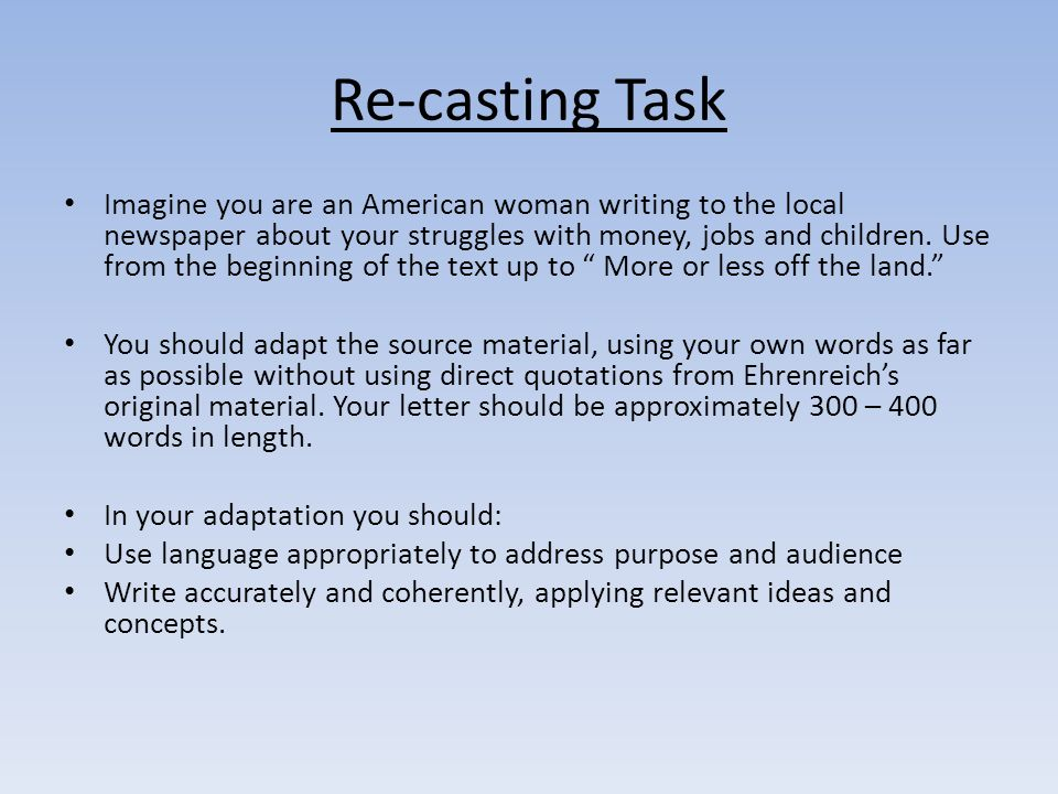 Re-casting Task Imagine you are an American woman writing to the local newspaper about your struggles with money, jobs and children.